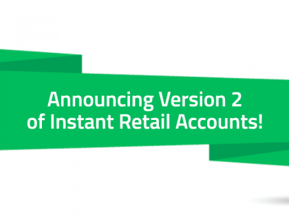 Introducing Instant Retail Accounts Version 2!